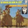 45T JOHNNY HALLYDAY - LE SOLEIL SE LEVE A L'EST - 2 TITRES