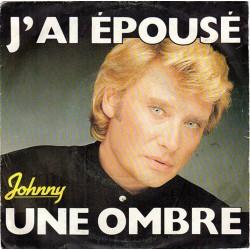 45T J'AI EPOUSE UNE OMBRE - JOHNNY