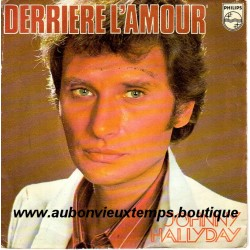 45T DERRIERE L'AMOUR - PHILIPS 6042 160 - JUIN 1976 - JOHNNY HALLYDAY