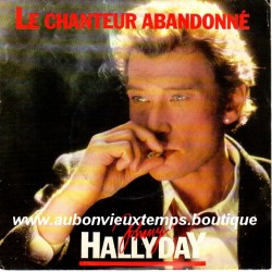 45T LE CHANTEUR ABANDONNE - PHILIPS 880 756.7 - AVRIL 1985 - JOHNNY HALLYDAY
