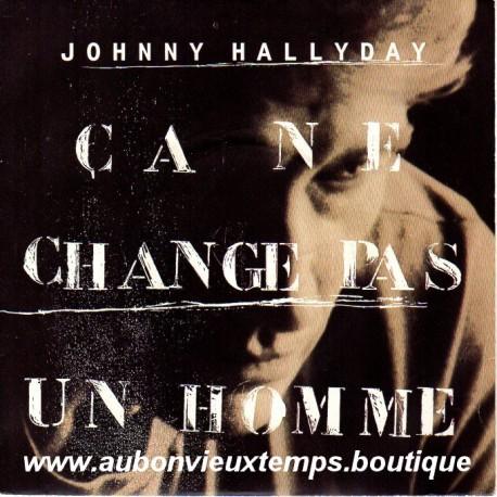 45T  CA NE CHANGE PAS UN HOMME - PHILIPS  - NOVEMBRE 1991 - JOHNNY HALLYDAY