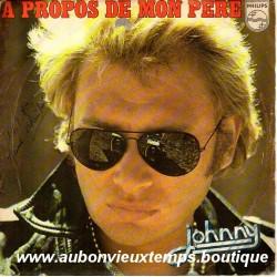 45T A PROPOS DE MON PERE -PHILIPS 6009 584 - JANVIER 1975 - JOHNNY HALLYDAY