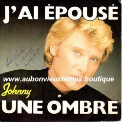 45T J'AI EPOUSE UNE OMBRE - PHILIPS 811 333-7 - FEVRIER 1983 - JOHNNY HALLYDAY