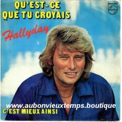 45T QU'EST-CE QUE TU CROYAIS - PHILIPS 6172 254 - JUIN 1979 - JOHNNY HALLYDAY