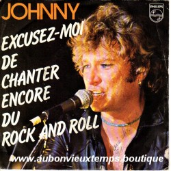 45T EXCUSEZ MOI DE CHANTER ENCORE DU ROCK AND ROLL - PHILIPS 6010 346 - AVRIL 1981 - JOHNNY HALLYDAY